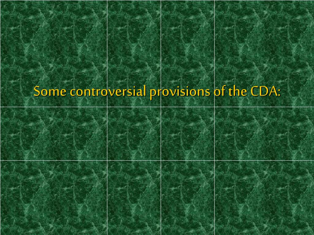 Some controversial provisions of the CDA: