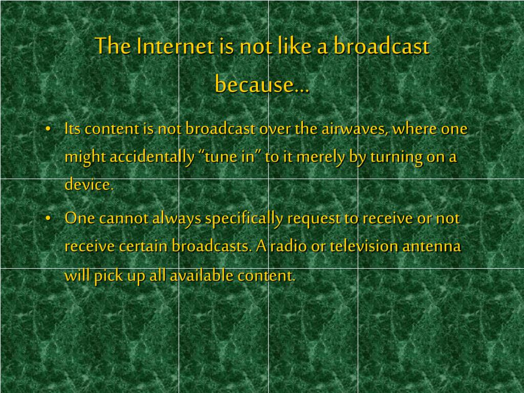 The Internet is not like a broadcast because…