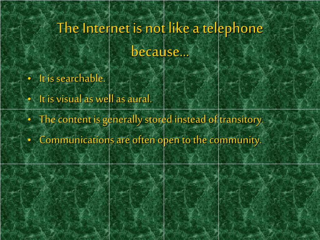The Internet is not like a telephone because…