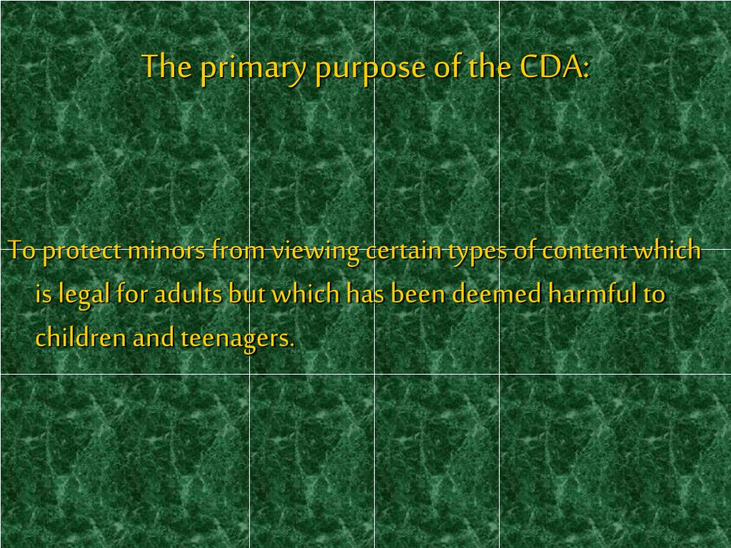 The primary purpose of the CDA: