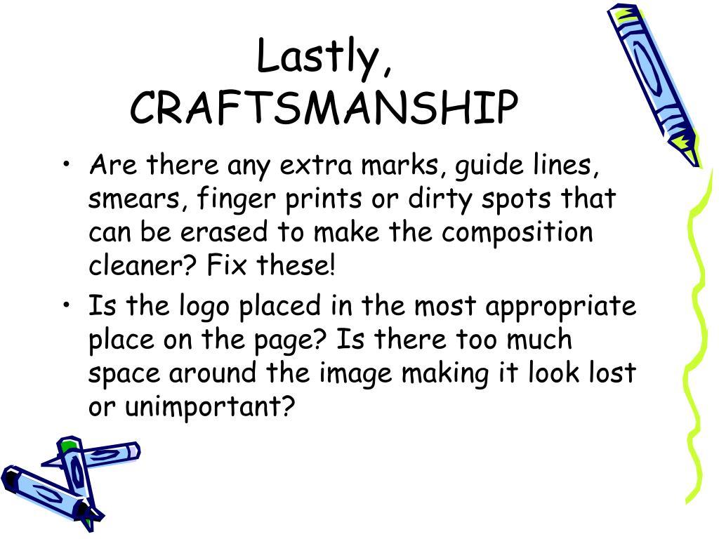 Lastly, CRAFTSMANSHIP