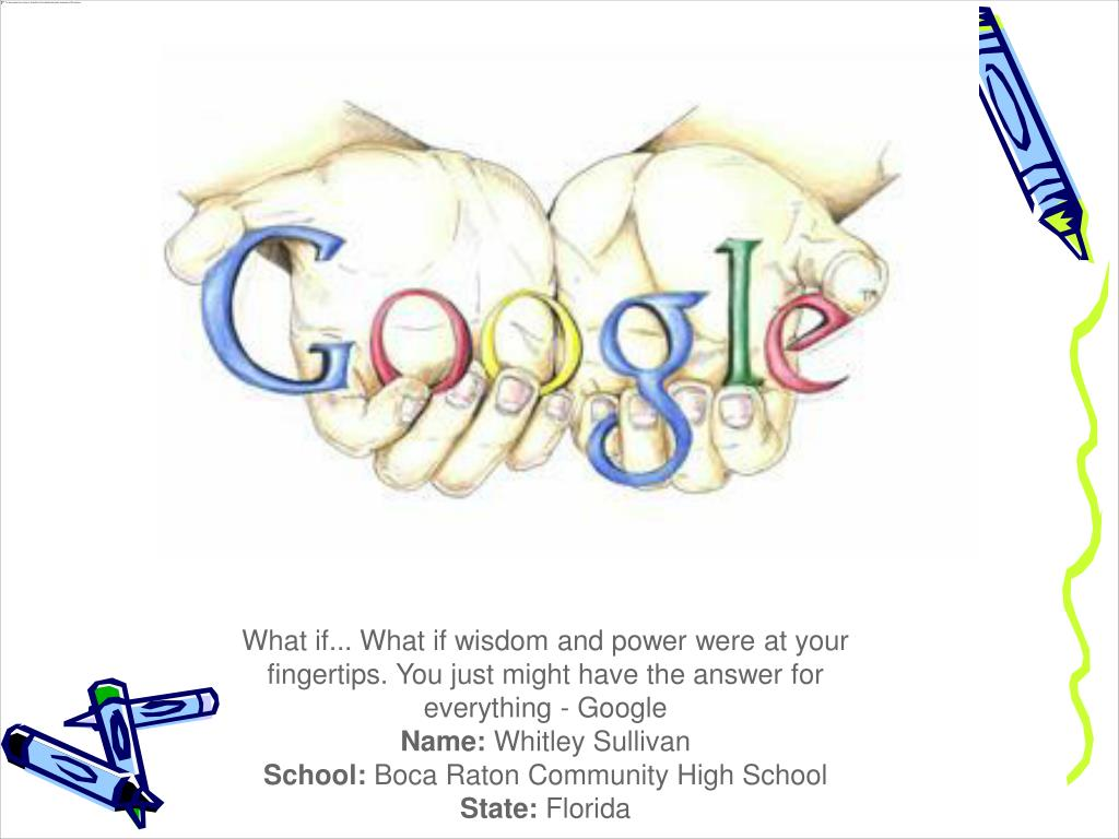 What if... What if wisdom and power were at your fingertips. You just might have the answer for everything - Google