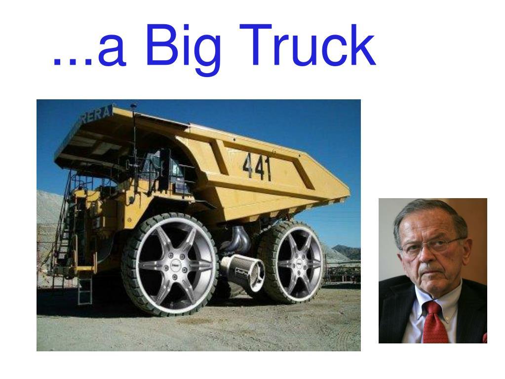 ...a Big Truck
