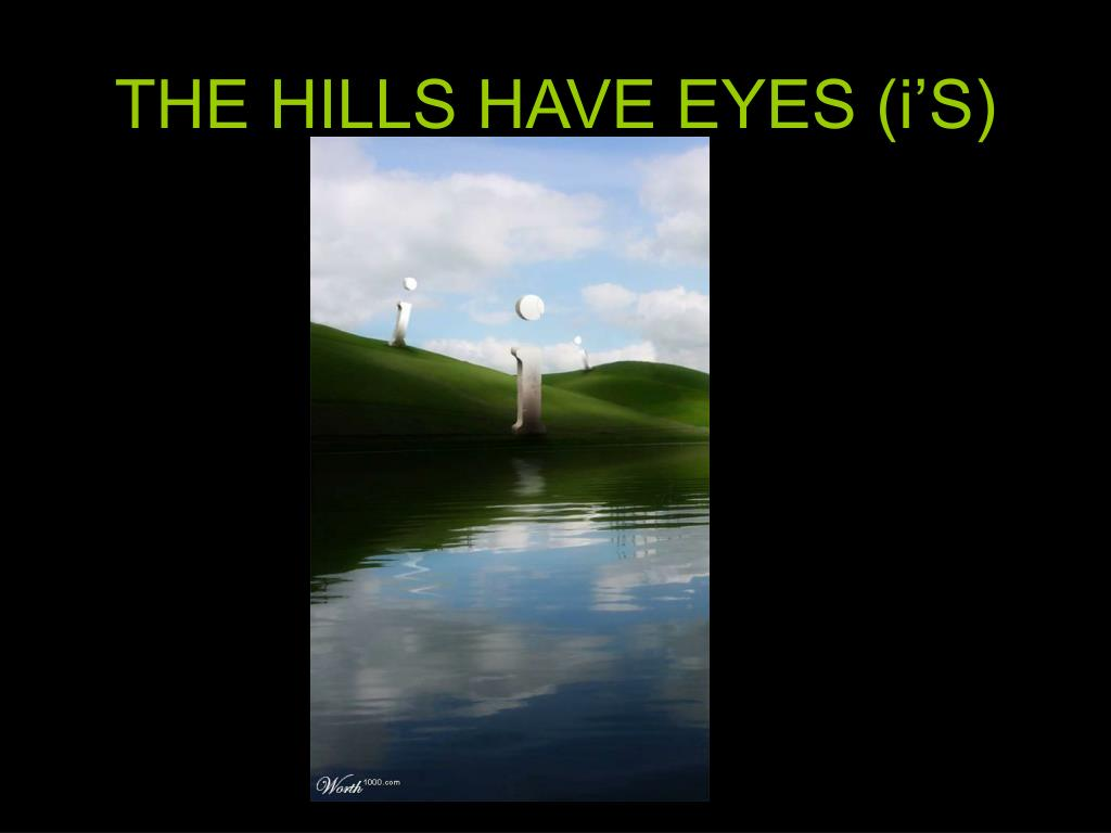 THE HILLS HAVE EYES (i'S)