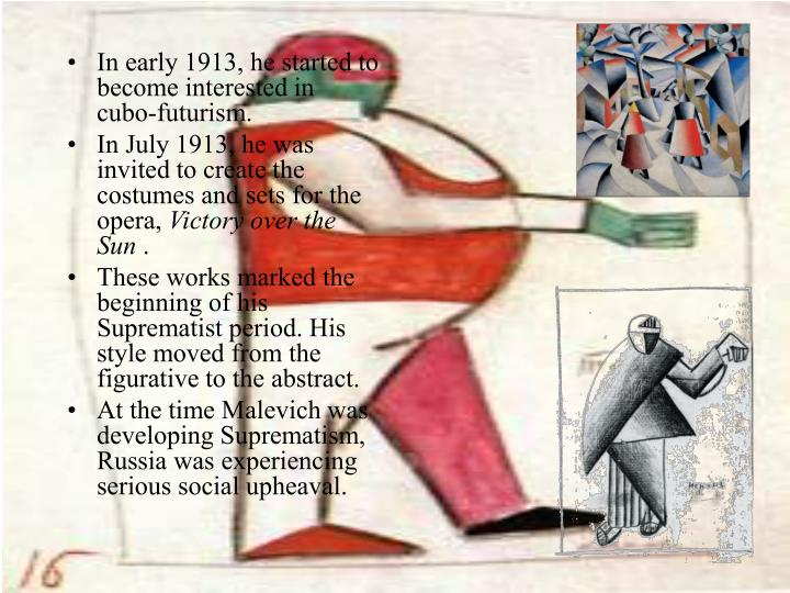 In early 1913, he started to become interested in cubo-futurism.