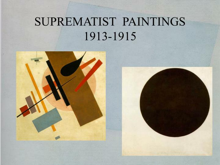 SUPREMATIST  PAINTINGS 1913-1915