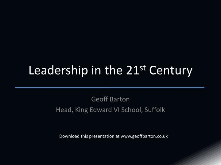 Leadership in the 21 st century
