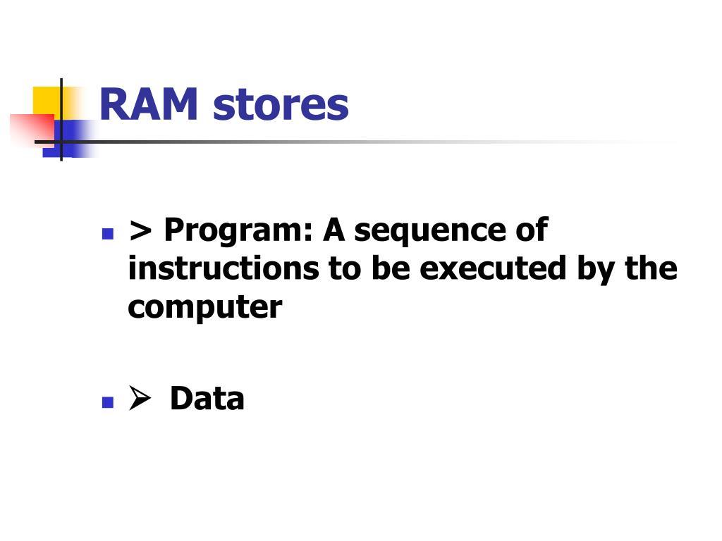 RAM stores