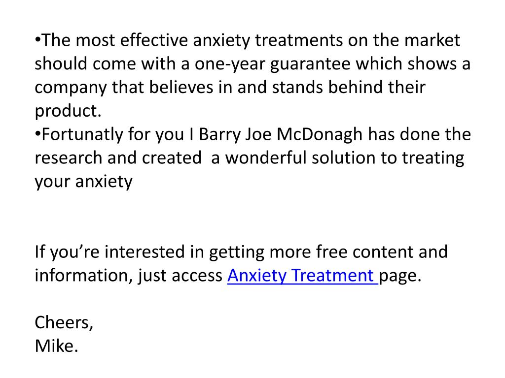 The most effective anxiety treatments on the market should come with a one-year guarantee which shows a company that believes in and stands behind their product.
