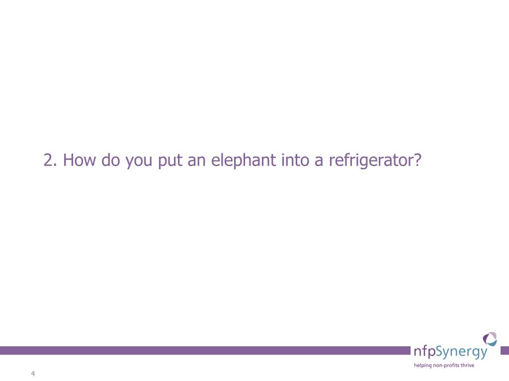 2. How do you put an elephant into a refrigerator?