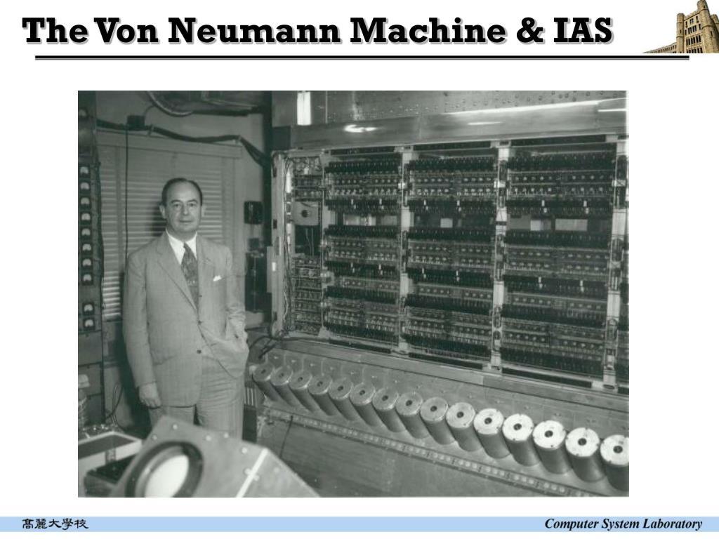 The Von Neumann Machine & IAS