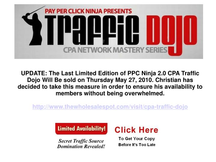 UPDATE: The Last Limited Edition of PPC Ninja 2.0 CPA Traffic Dojo Will Be sold on Thursday May 27, ...