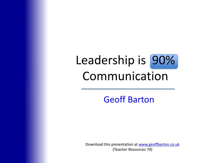 Leadership is 90 communication l.jpg