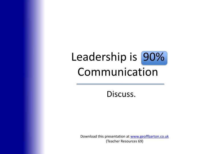 Leadership is 90 communication3 l.jpg