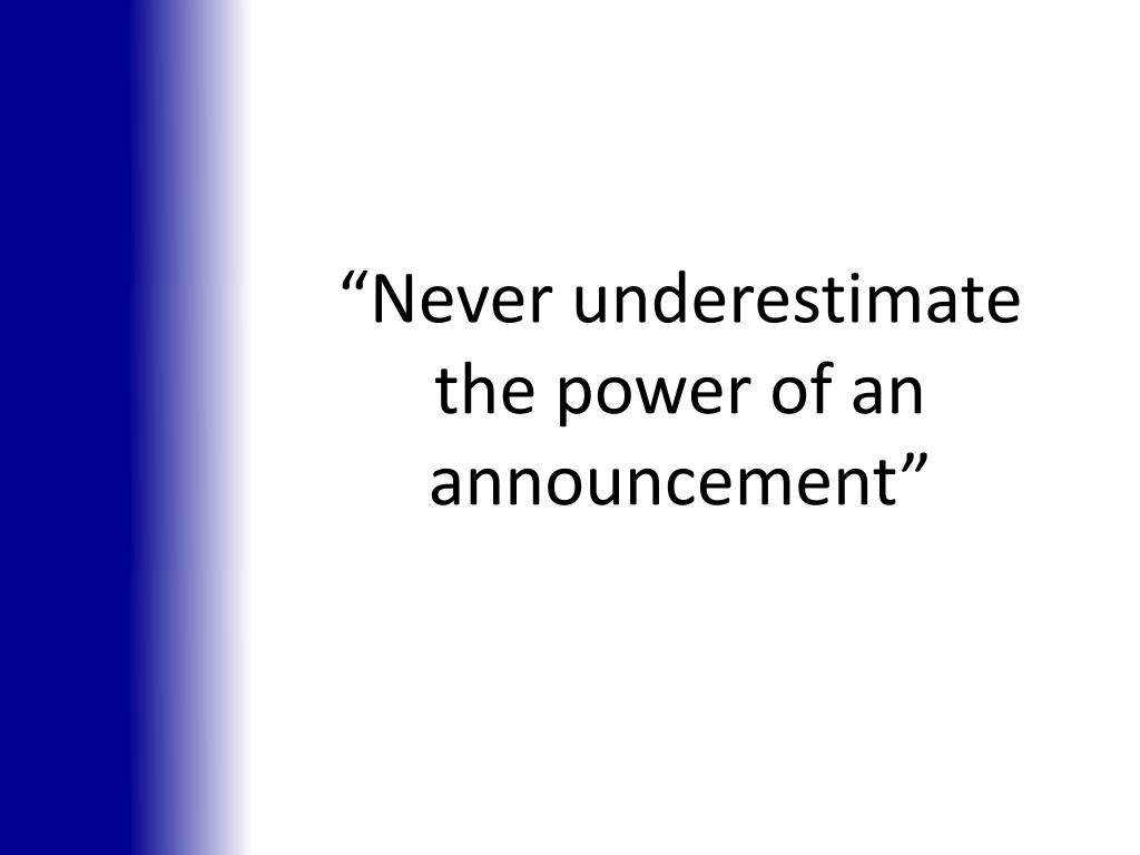 """Never underestimate the power of an announcement"""