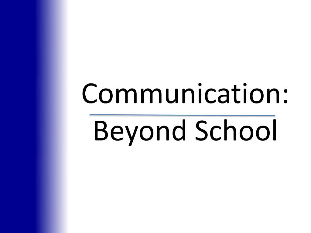 Communication: Beyond School