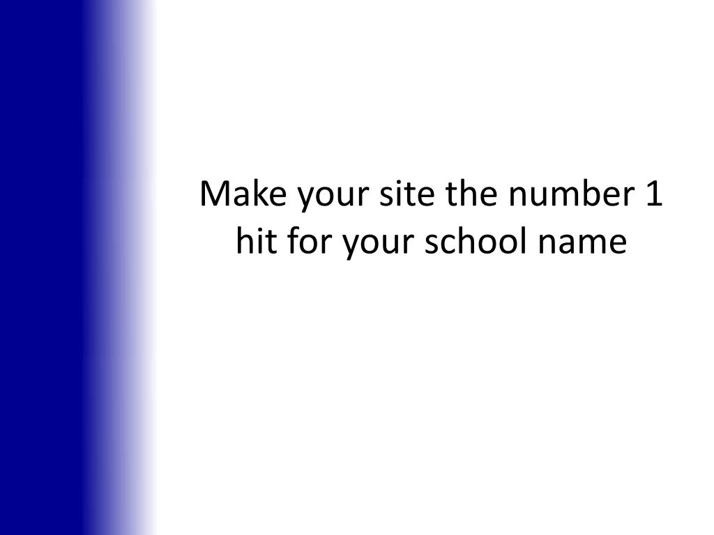 Make your site the number 1 hit for your school name