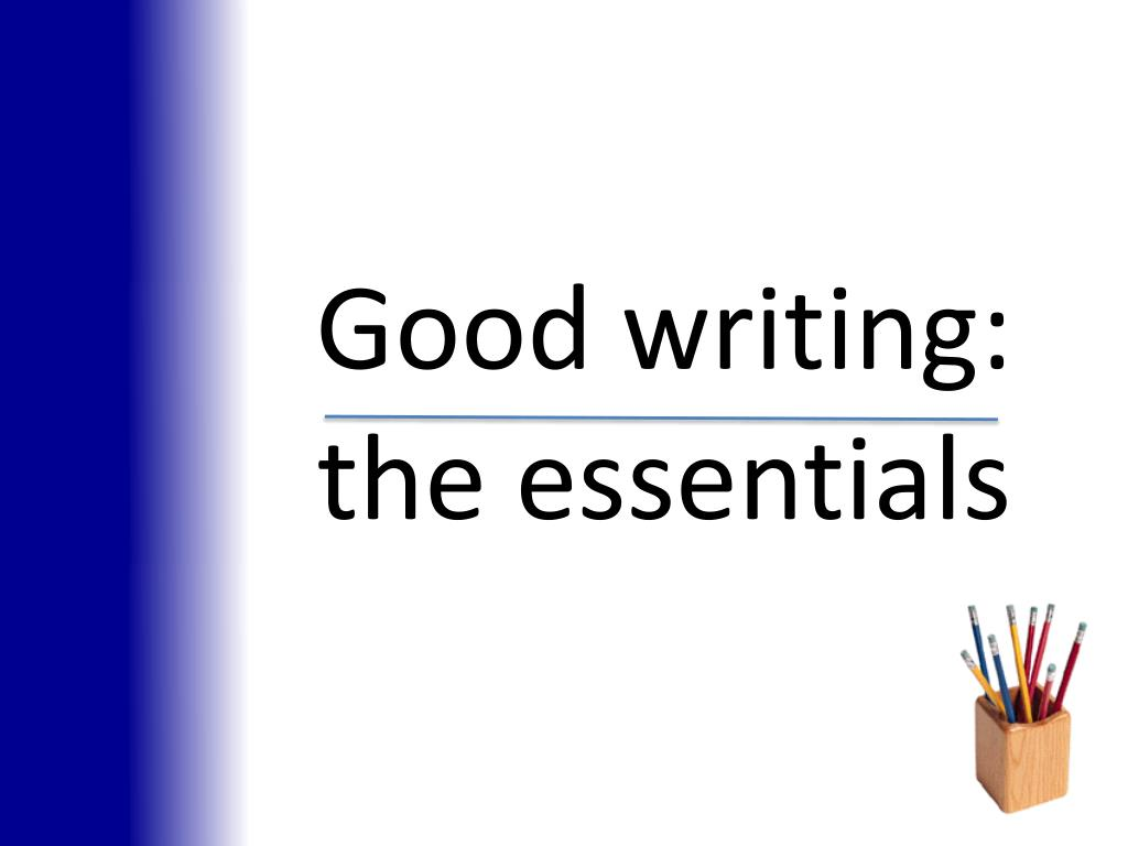 Good writing: the essentials