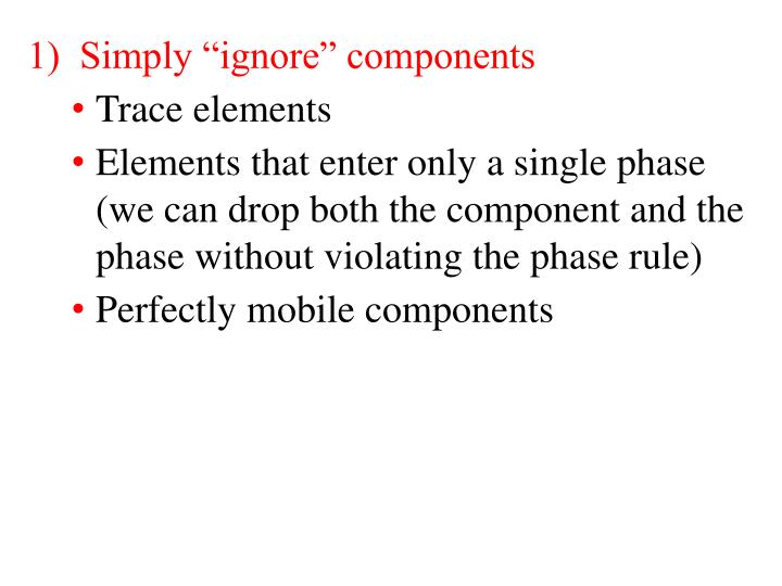 "1)  Simply ""ignore"" components"