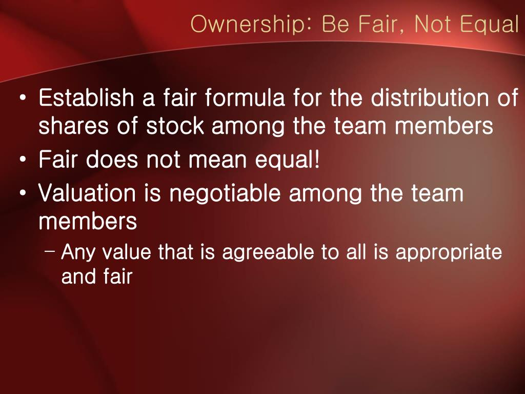 Ownership: Be Fair, Not Equal