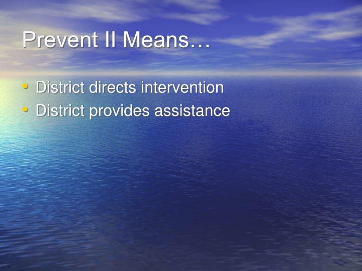 Prevent II Means…