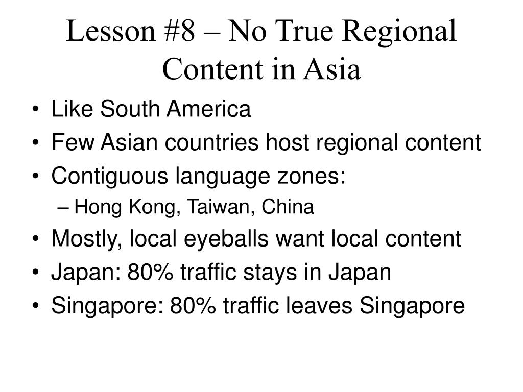 Lesson #8 – No True Regional Content in Asia