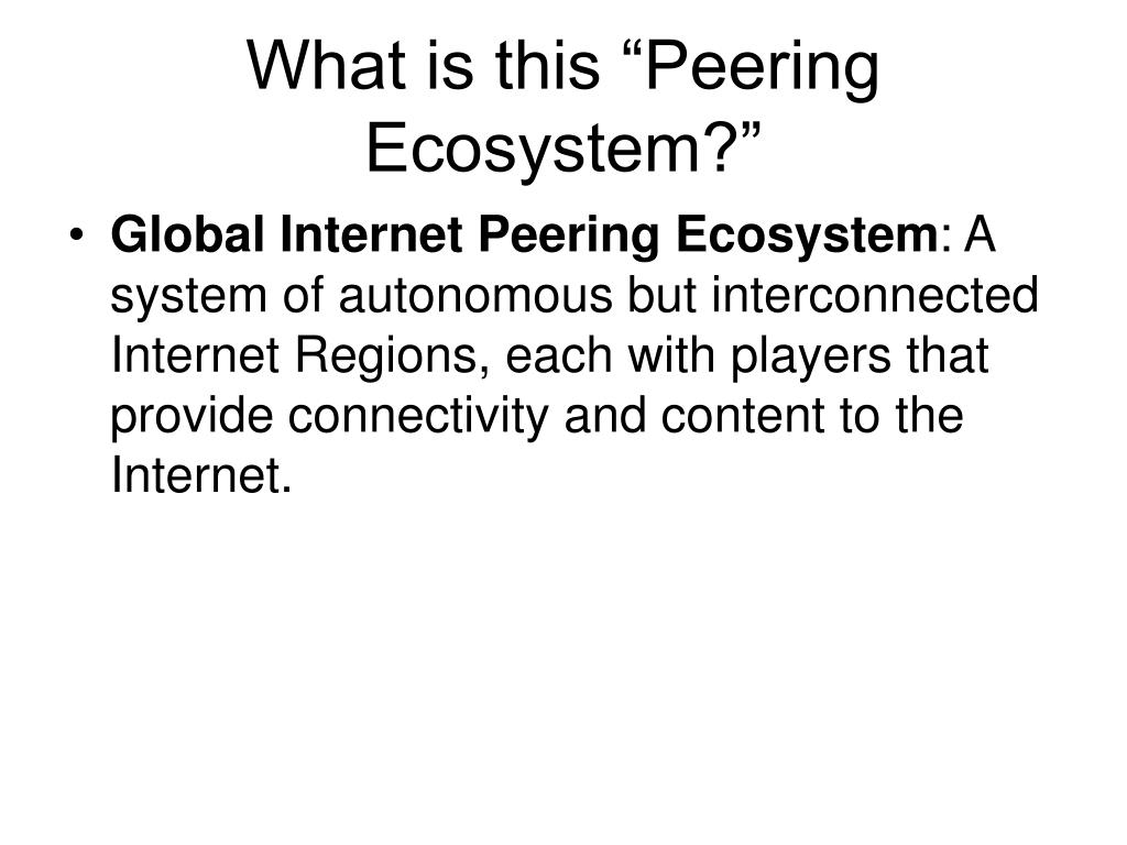"What is this ""Peering Ecosystem?"""