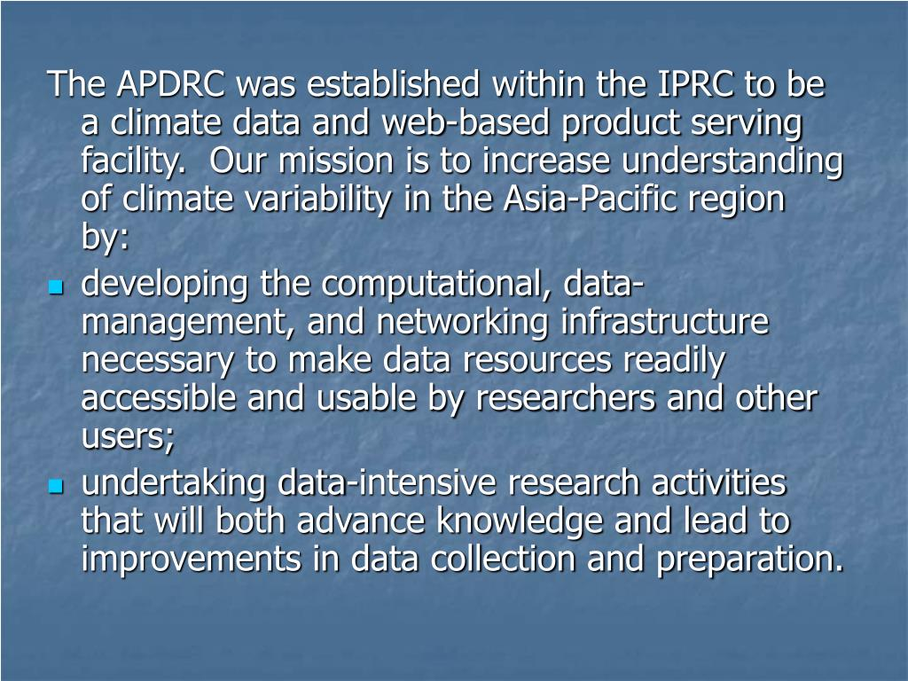 The APDRC was established within the IPRC to be a climate data and web-based product serving facility.  Our mission is to increase understanding of climate variability in the Asia-Pacific region by: