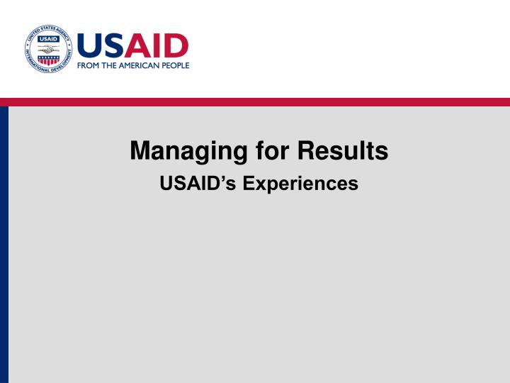 Managing for results usaid s experiences