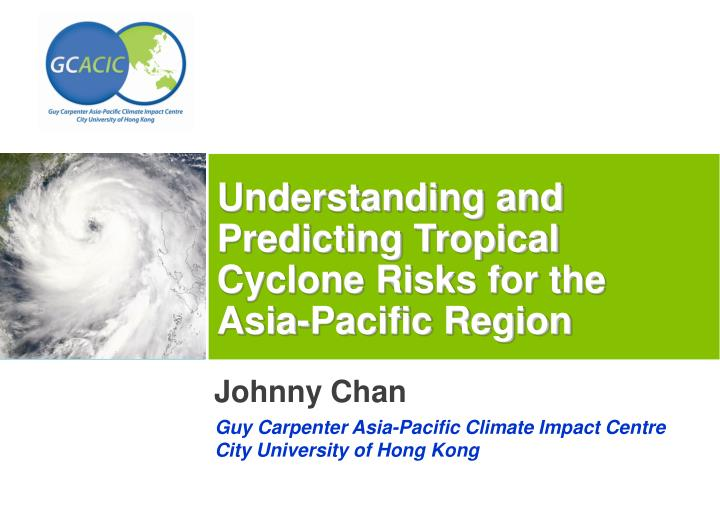 Understanding and predicting tropical cyclone risks for the asia pacific region