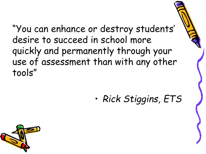 """You can enhance or destroy students' desire to succeed in school more quickly and permanently t..."