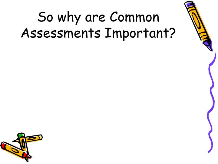 So why are Common Assessments Important?