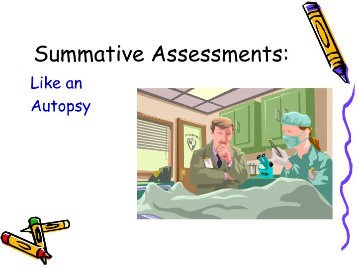 Summative Assessments:
