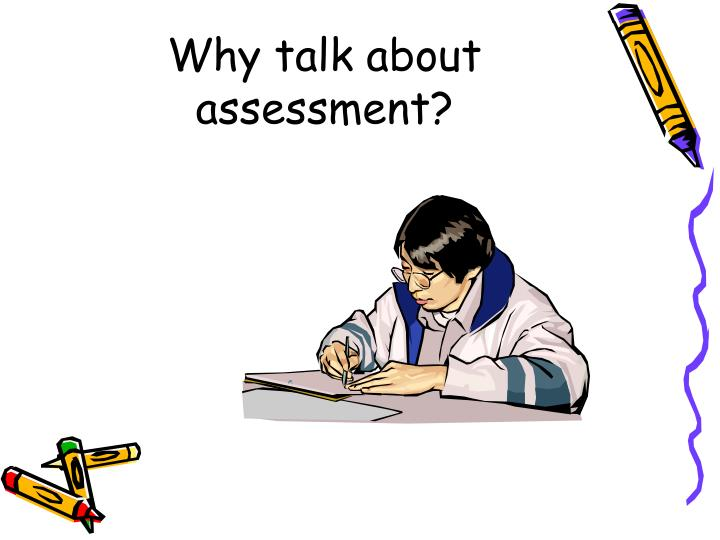 Why talk about assessment