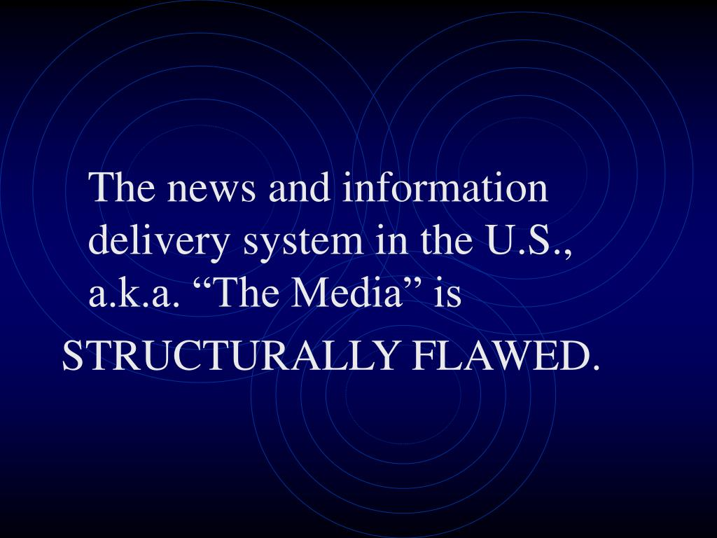 "The news and information delivery system in the U.S., a.k.a. ""The Media"" is"