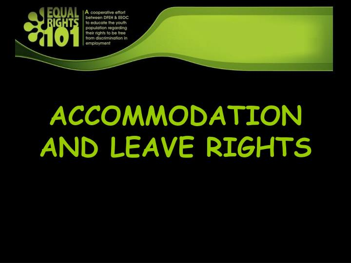 ACCOMMODATION AND LEAVE RIGHTS