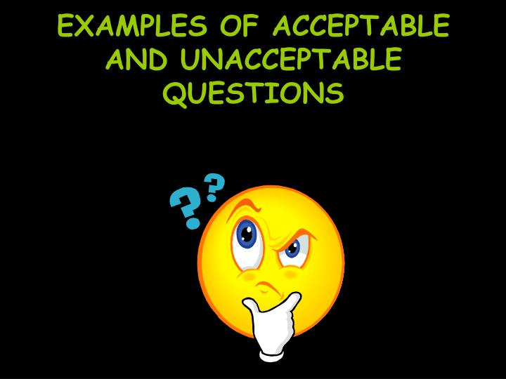 EXAMPLES OF ACCEPTABLE AND UNACCEPTABLE QUESTIONS