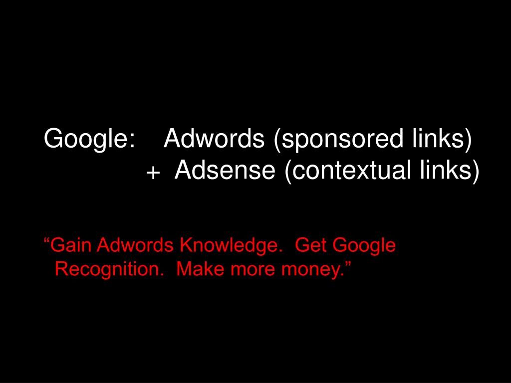 Google:    Adwords (sponsored links)