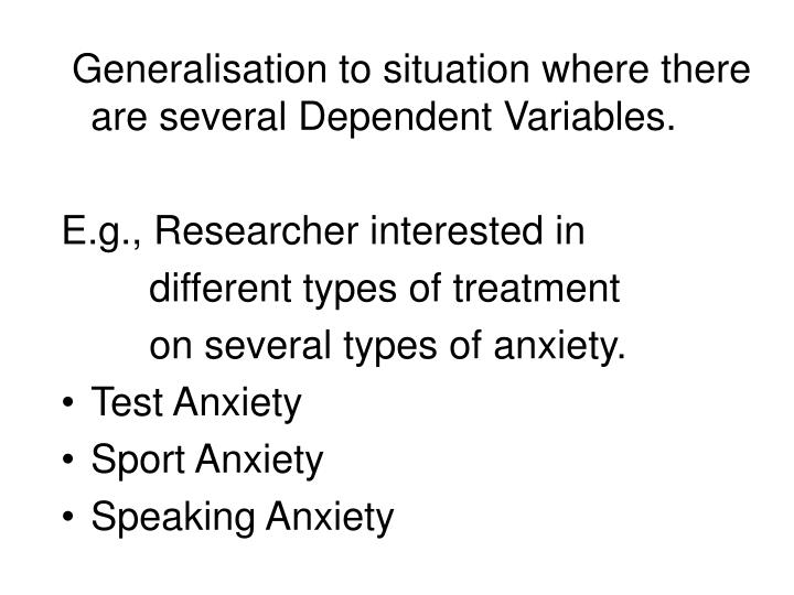 Generalisation to situation where there are several Dependent Variables.
