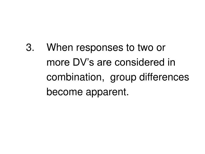 3.	When responses to two or