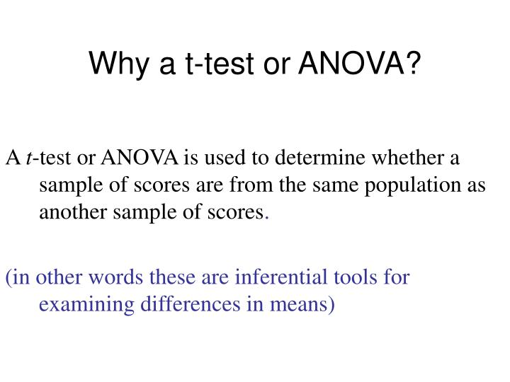 Why a t-test or ANOVA?