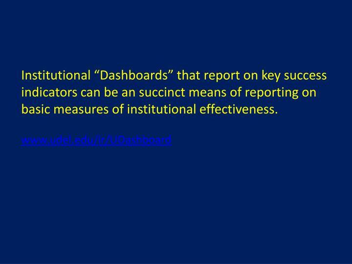 "Institutional ""Dashboards"" that report on key success indicators can be an succinct means of reporting on basic measures of institutional effectiveness."