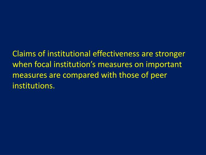 Claims of institutional effectiveness are stronger when focal institution's measures on important measures are compared with those of peer institutions.