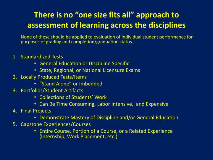"There is no ""one size fits all"" approach to assessment of learning across the disciplines"