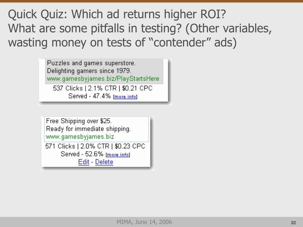 Quick Quiz: Which ad returns higher ROI?