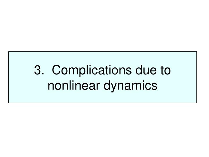 3.  Complications due to nonlinear dynamics