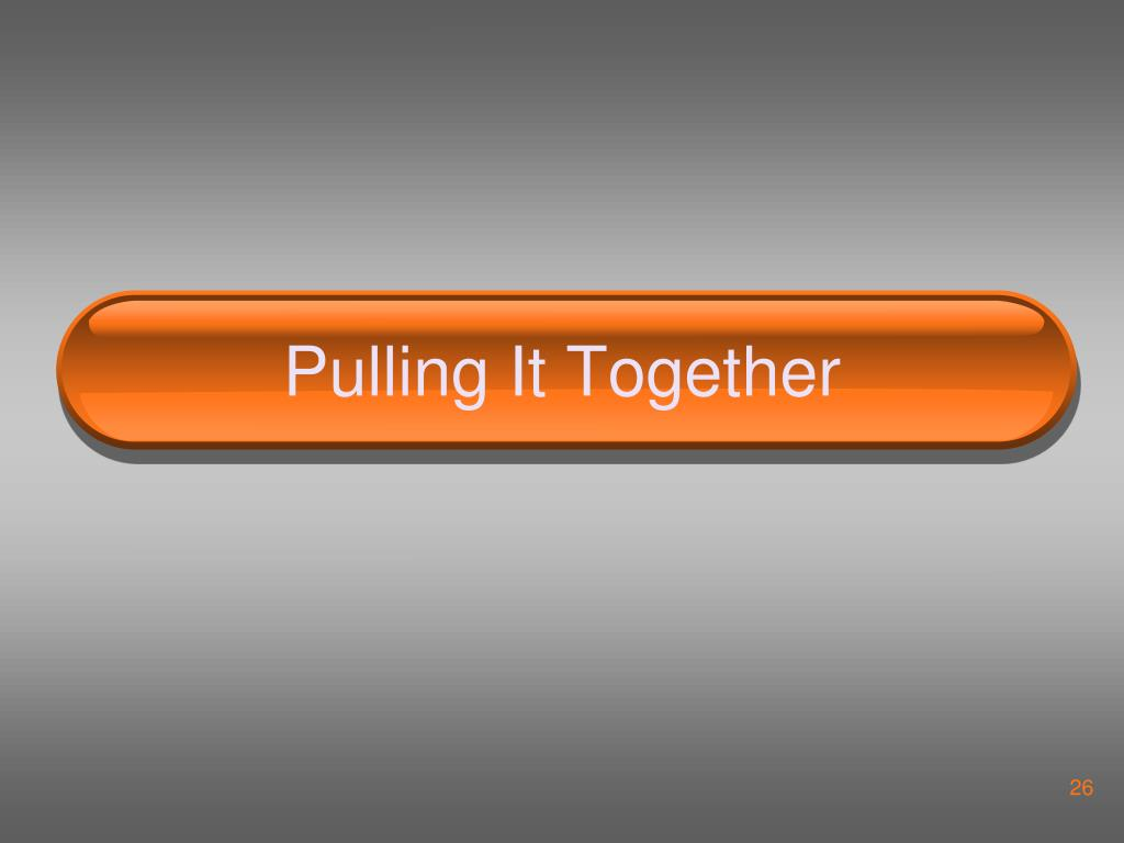 Pulling It Together