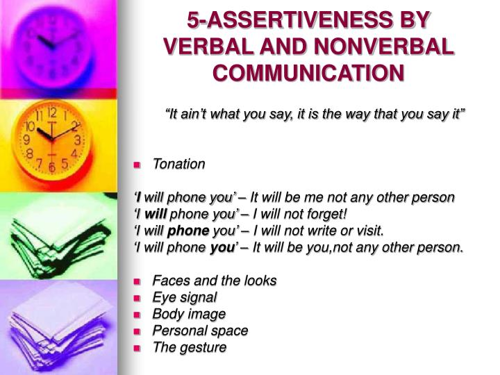 assertiveness in communication Home self-help a comparison of non-assertive a comparison of non-assertive, assertive, and aggressive communication nonassertion nonassertion is failing to stand up for oneself, or.