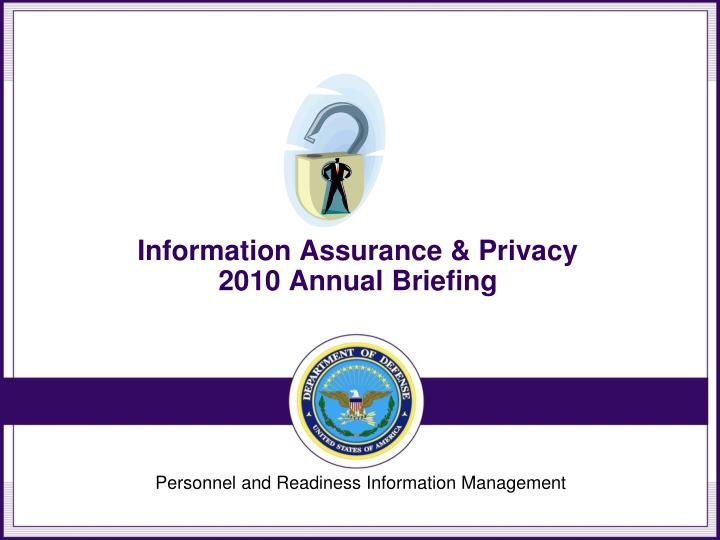 Information assurance privacy 2010 annual briefing
