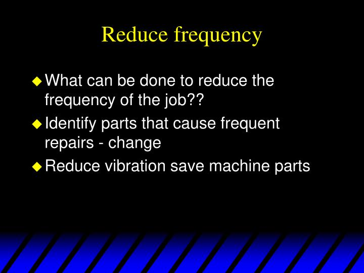 Reduce frequency